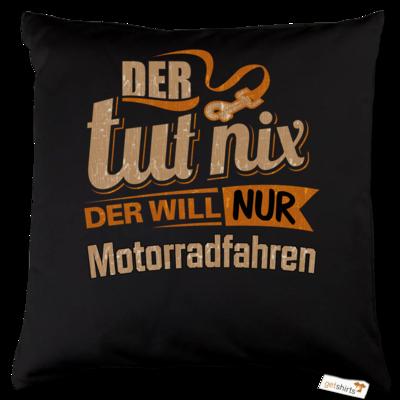 Motiv: Kissen Baumwolle - Der tut nix der will nur Motorradfahren
