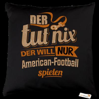 Motiv: Kissen Baumwolle - Der tut nix der will nur American Football