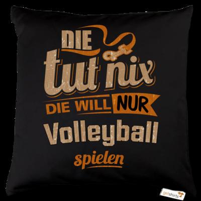 Motiv: Kissen Baumwolle - Die tut nix - Die will nur Volleyball
