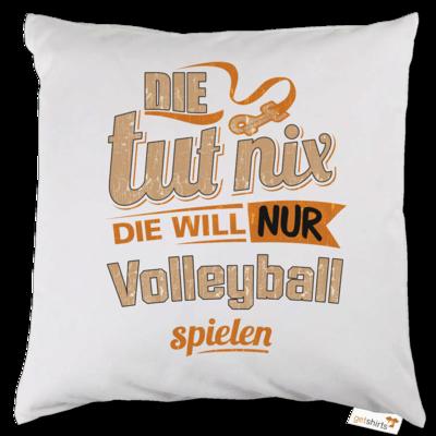 Motiv: Kissen - Die tut nix - Die will nur Volleyball