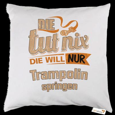 Motiv: Kissen - Die tut nix - Die will nur Trampolin