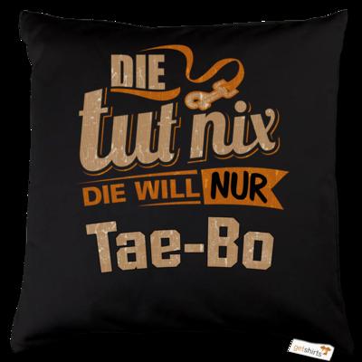Motiv: Kissen Baumwolle - Die tut nix - Die will nur Tae Bo
