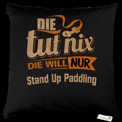 Motiv: Kissen Baumwolle - Die tut nix - Die will nur Stand Up Paddling