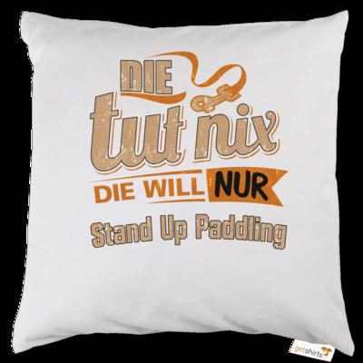 Motiv: Kissen - Die tut nix - Die will nur Stand Up Paddling
