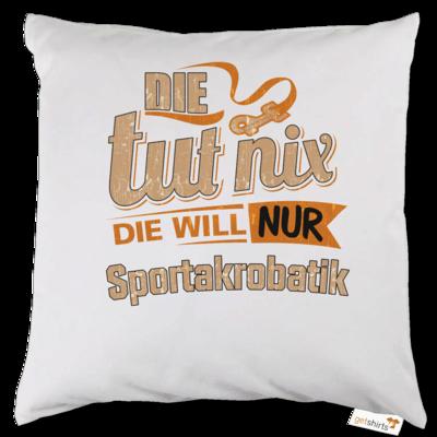 Motiv: Kissen - Die tut nix - Die will nur Sportakrobatik