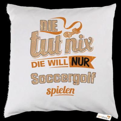 Motiv: Kissen - Die tut nix - Die will nur Soccergolf