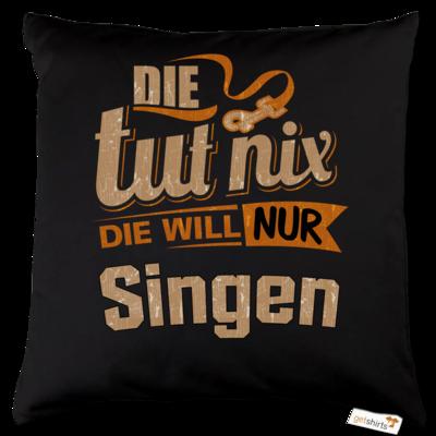 Motiv: Kissen Baumwolle - Die tut nix - Die will nur Singen
