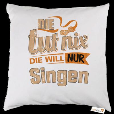 Motiv: Kissen - Die tut nix - Die will nur Singen