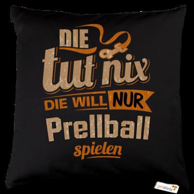 Motiv: Kissen Baumwolle - Die tut nix - Die will nur Prellball