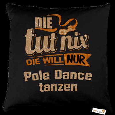 Motiv: Kissen Baumwolle - Die tut nix - Die will nur Pole Dance