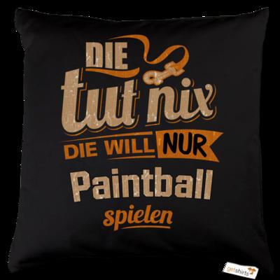 Motiv: Kissen Baumwolle - Die tut nix - Die will nur Paintball