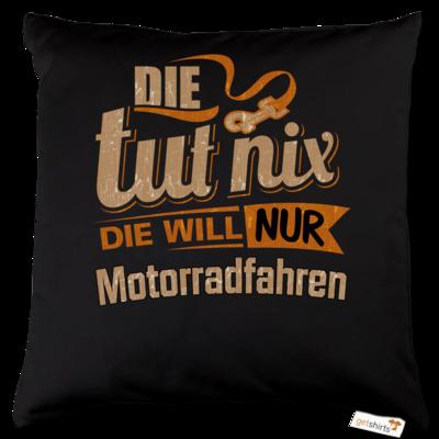 Motiv: Kissen Baumwolle - Die tut nix - Die will nur Motorradfahren
