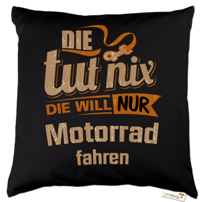 Motiv: Kissen Baumwolle - Die tut nix - Die will nur Motorrad