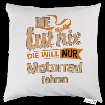 Motiv: Kissen - Die tut nix - Die will nur Motorrad