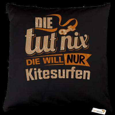 Motiv: Kissen Baumwolle - Die tut nix - Die will nur Kitesurfen