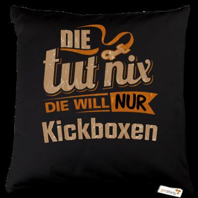 Motiv: Kissen Baumwolle - Die tut nix - Die will nur Kickboxen