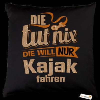 Motiv: Kissen Baumwolle - Die tut nix - Die will nur Kajak