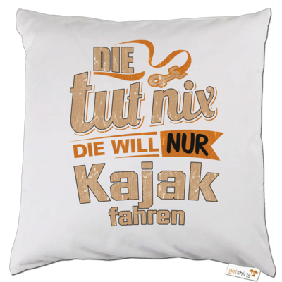 Motiv: Kissen - Die tut nix - Die will nur Kajak