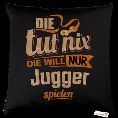 Motiv: Kissen Baumwolle - Die tut nix - Die will nur Jugger