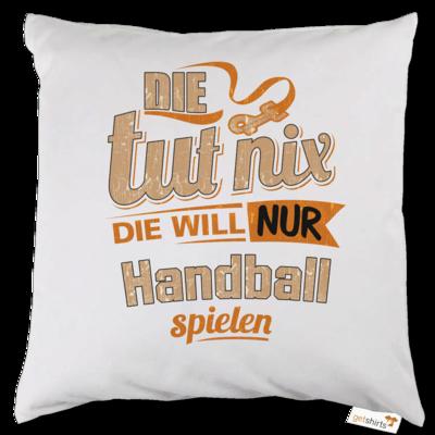 Motiv: Kissen - Die tut nix - Die will nur Handball