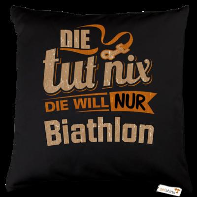 Motiv: Kissen Baumwolle - Die tut nix - Die will nur Biathlon