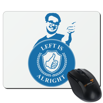 Motiv: Mousepad Textil - Left is alright