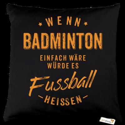 Motiv: Kissen Baumwolle - Wenn Badminton einfach wäre würde es Fussball heissen - orange