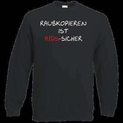 Motiv: Sweatshirt Classic - Raubkopieren ist AIDS sicher