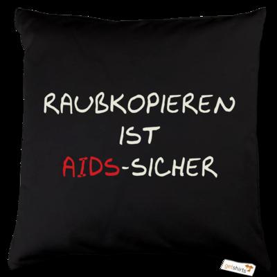 Motiv: Kissen Baumwolle - Raubkopieren ist AIDS sicher