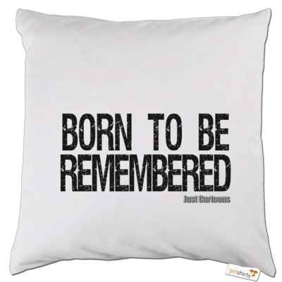Motiv: Kissen - Born to be remembered