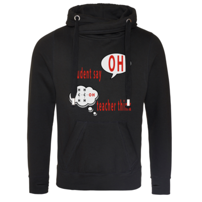 Motiv: Cross Neck Hoodie - OH - student say - teacher think (funktionelle Gruppe der Alkohole)
