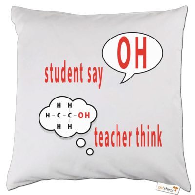 Motiv: Kissen - OH - student say - teacher think (funktionelle Gruppe der Alkohole)