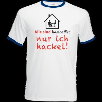 Motiv: T-Shirt Ringer - Alle sind homeoffice - nur ich hackel! (Haus)