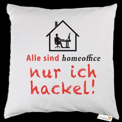 Motiv: Kissen - Alle sind homeoffice - nur ich hackel! (Haus)