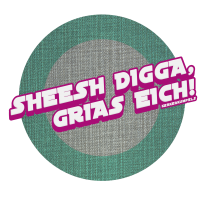 Sheesh Digga, Grias eich!