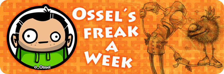 Ossel�s Freak a Week -