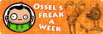 Ossel´s Freak a Week