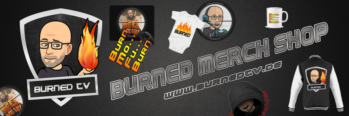 Official Merch von Burned_TV - Hier gibt es Merch zum Twitch-Kanal Burned_TV. Ein Streamer der sich an seinem Gamingleben teilhaben lassen Möchte.
