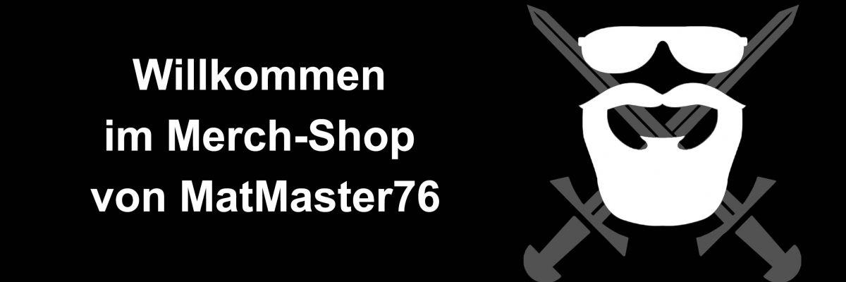 Hier gibt es den offiziellen Merch von MatMaster76